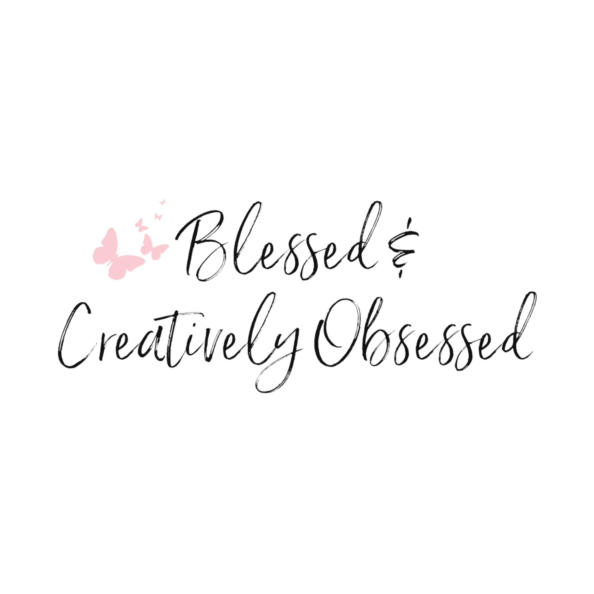 Blessed and Creatively Obsessed